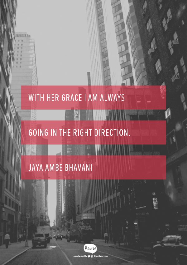 With Her Grace I am always going in the right direction. Jaya Ambe Bhavani - Quote From Recite.com #RECITE #QUOTE
