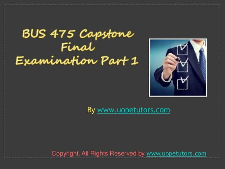 Get the best tutorials and Ace your exam. Join us to experience how easy exam can be. http://www.UOPeTutors.com/ provide BUS 475 Capstone Final Exam Part 1 (100% Correct Answers) and BUS 475 Entire Course question with answers.