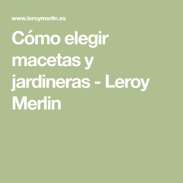 Cómo elegir macetas y jardineras - Leroy Merlin