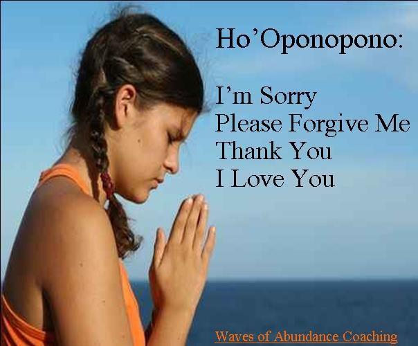 Ho'Oponopono: I'm sorry Please forgive me Thank you I love you