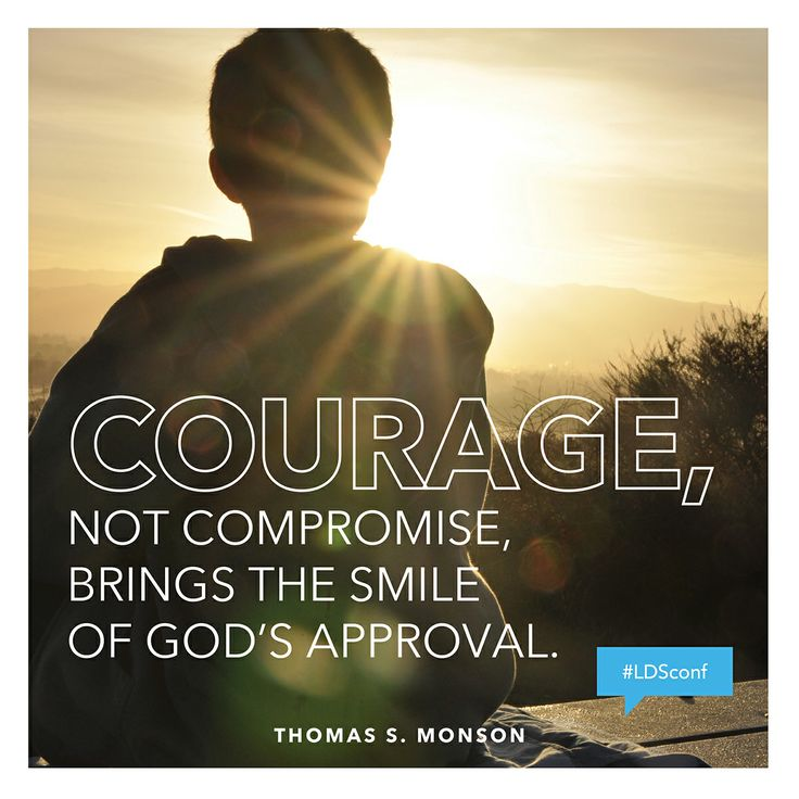 """""""Courage, not compromise, brings the smile of God's approval.""""  #PresMonson #ldsconf"""