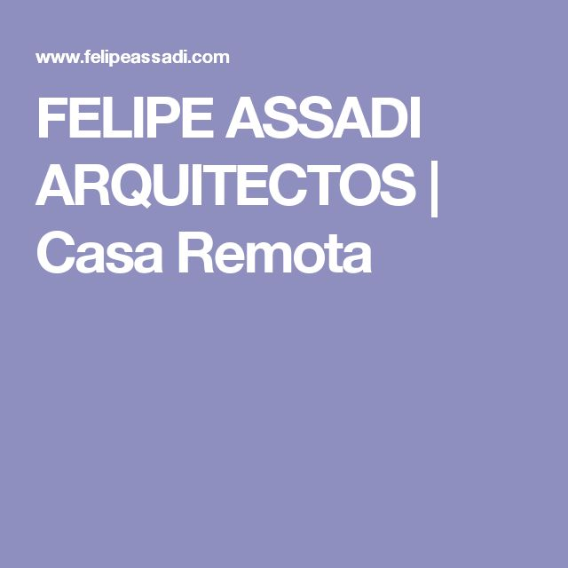FELIPE ASSADI ARQUITECTOS | Casa Remota