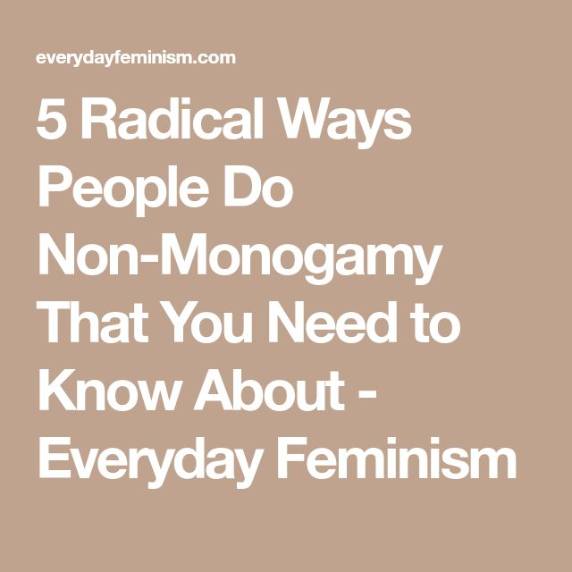 5 Radical Ways People Do Non-Monogamy That You Need to Know About - Everyday Feminism