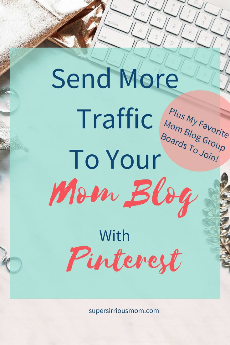 starting a mom blog | how to send traffic to your blog | the ultimate guide to send traffic to your blog using pinterest