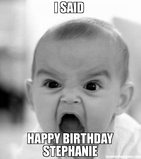 I said happy birthday stephanie meme - Angry Baby (22432)