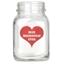 Best Bridesmaid Ever Red Heart Wedding Thanks Mason Jar