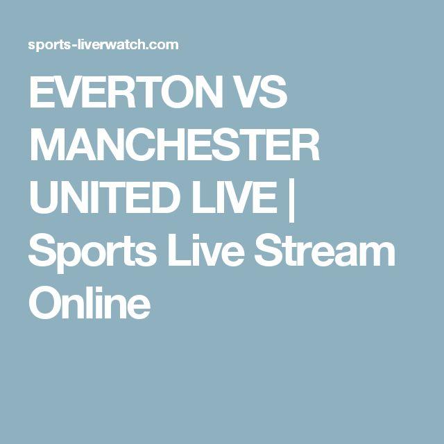 EVERTON VS MANCHESTER UNITED LIVE   Sports Live Stream Online