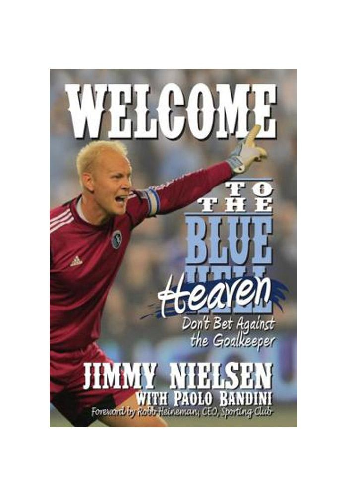Welcome to the Blue Heaven By Jimmy Nielson   http://www.rallyhouse.com/shop/sporting-kansas-city-welcome-to-the-blue-heaven-by-jimmy-nielson-92554  $24.95