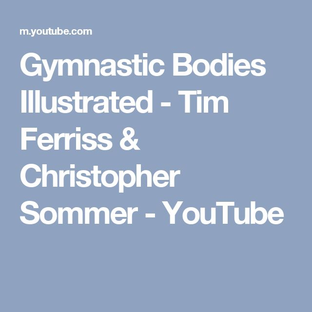 Gymnastic Bodies Illustrated - Tim Ferriss & Christopher Sommer - YouTube