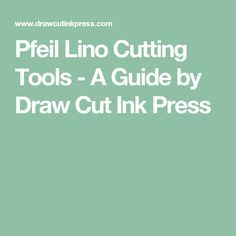 Pfeil Lino Cutting Tools - A Guide by Draw Cut Ink Press