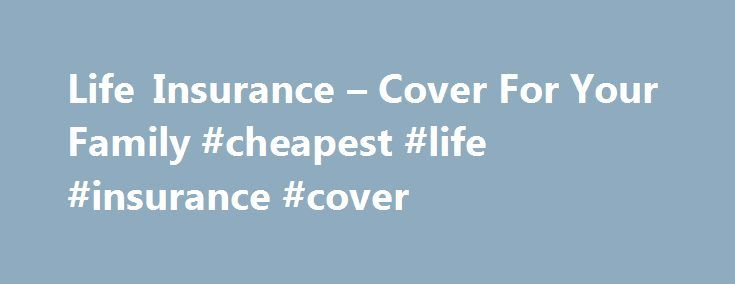 Life Insurance – Cover For Your Family #cheapest #life #insurance #cover http://usa.nef2.com/life-insurance-cover-for-your-family-cheapest-life-insurance-cover/  # Life insurance. Let us do the protecting when you can't with the UK's No 1 Life Insurance provider*. No one knows what the future holds, but if you were to die, how would your family cope financially? Could they pay the mortgage and other household bills? What about childcare costs? Life insurance, also known as life assurance or…