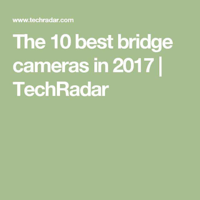The 10 best bridge cameras in 2017   TechRadar