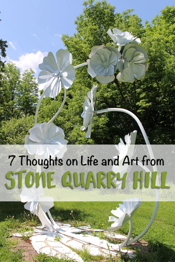 7 Thoughts on LIfe and Art from Stone Quarry Hill...On a recent visit to Stone Quarry Hill Art Park near Cazenovia, NY, I learned some interesting things from an inspiring artist named Dorothy Riester and her beautiful garden.