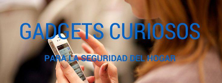 Gadgets curiosos para la seguridad del hogar