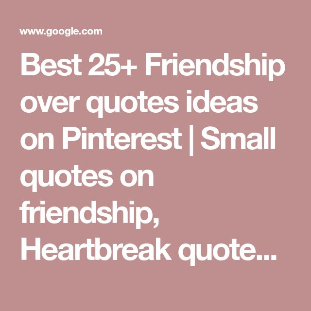 Best 25+ Friendship over quotes ideas on Pinterest | Small quotes on friendship, Heartbreak quotes and Small circle quotes