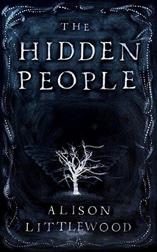 The Hidden People: Alison Littlewood: Hardcover: 320 pages Publisher: Jo Fletcher Books (November 1, 2016)