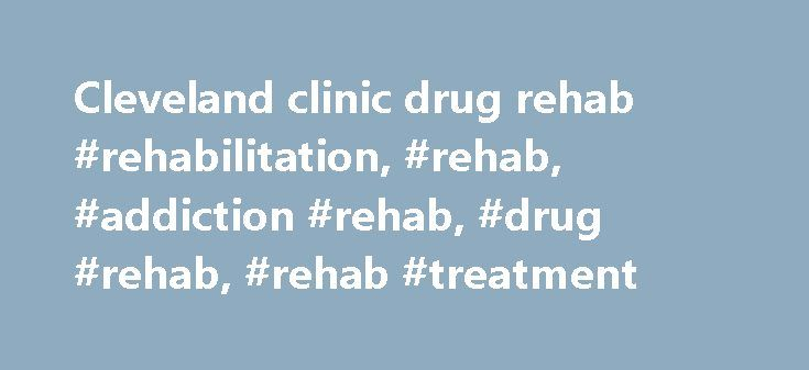 Cleveland clinic drug rehab #rehabilitation, #rehab, #addiction #rehab, #drug #rehab, #rehab #treatment http://tucson.remmont.com/cleveland-clinic-drug-rehab-rehabilitation-rehab-addiction-rehab-drug-rehab-rehab-treatment/  # Rehab Our role at UK-Rehab is to provide trustworthy, non-judgemental advice and guidance and support for anyone seeking addiction rehabilitation. We work with addicts, their friends and loved ones to establish the nature and extent of the addiction, arrange family…