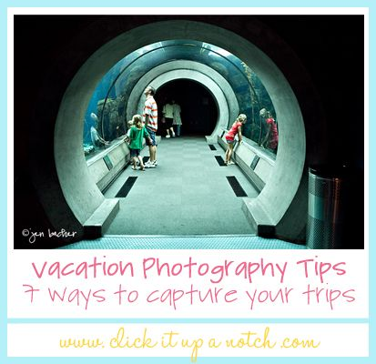 Great tips on vacation photography from Click It Up a Notch.