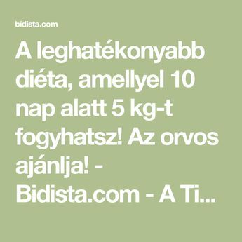 A leghatékonyabb diéta, amellyel 10 nap alatt 5 kg-t fogyhatsz! Az orvos ajánlja! - Bidista.com - A TippLista!