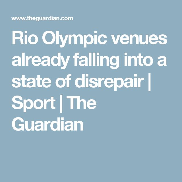 Rio Olympic venues already falling into a state of disrepair | Sport | The Guardian