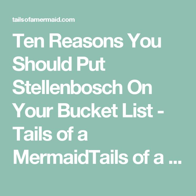 Ten Reasons You Should Put Stellenbosch On Your Bucket List - Tails of a MermaidTails of a Mermaid