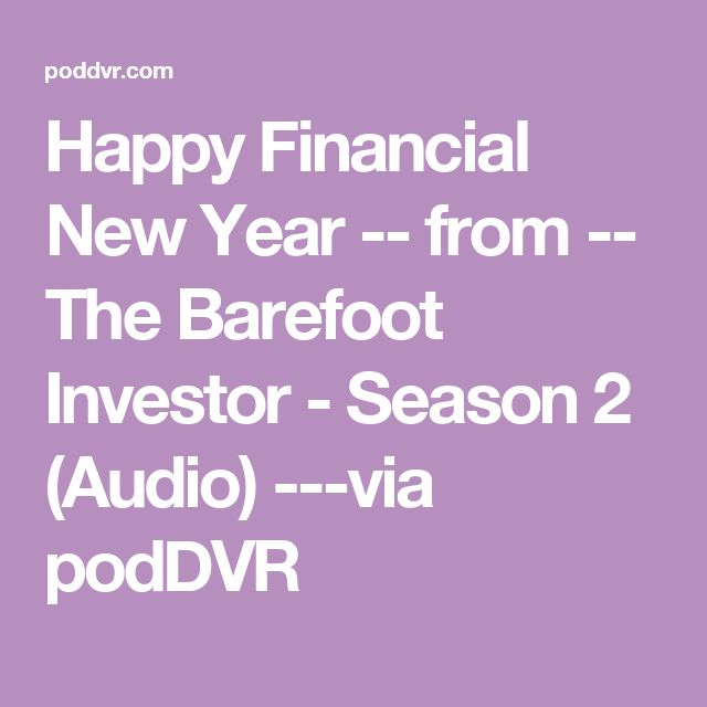 Happy Financial New Year -- from -- The Barefoot Investor - Season 2 (Audio) ---via podDVR