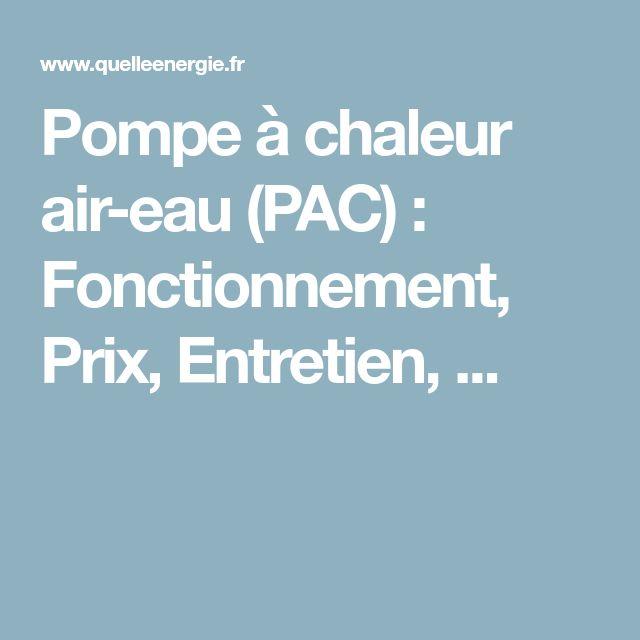 Pompe à chaleur air-eau (PAC) : Fonctionnement, Prix, Entretien, ...