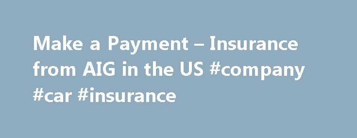Make a Payment – Insurance from AIG in the US #company #car #insurance http://insurance.remmont.com/make-a-payment-insurance-from-aig-in-the-us-company-car-insurance/  #life insurance on line # Make a Private Client Group Payment Billing Questions? Please call toll free at (866) 856-6855. Before you connect to our payment site, please refer to the following information. You will need your billing statement as well as your checkbook or credit card handy. Your user ID is the first 10 numeric…