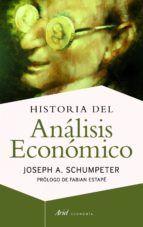 HISTORIA DEL ANALISIS ECONOMICO del autor JOSEPH A. SCHUMPETER http://www.scielo.org.mx/scielo.php?script=sci_arttext&pid=S0187-57952010000100008