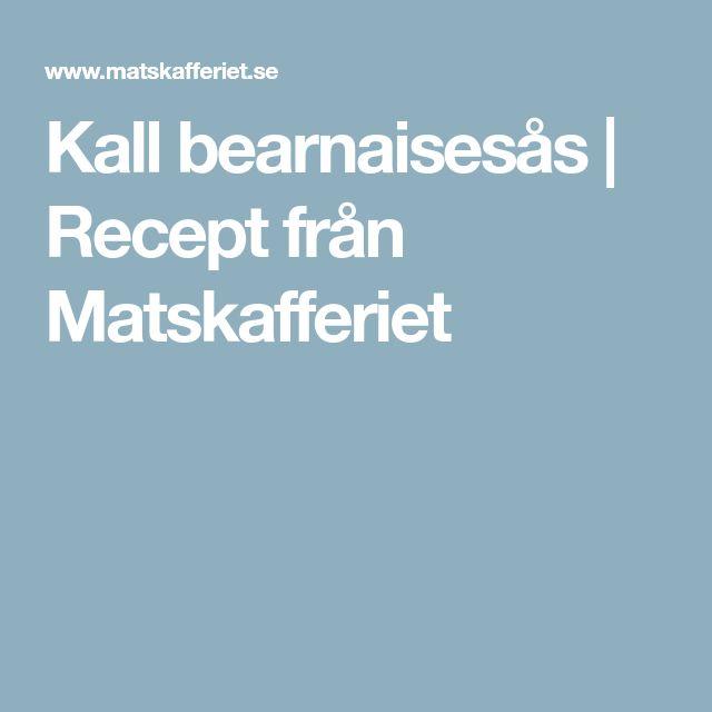 Kall bearnaisesås | Recept från Matskafferiet