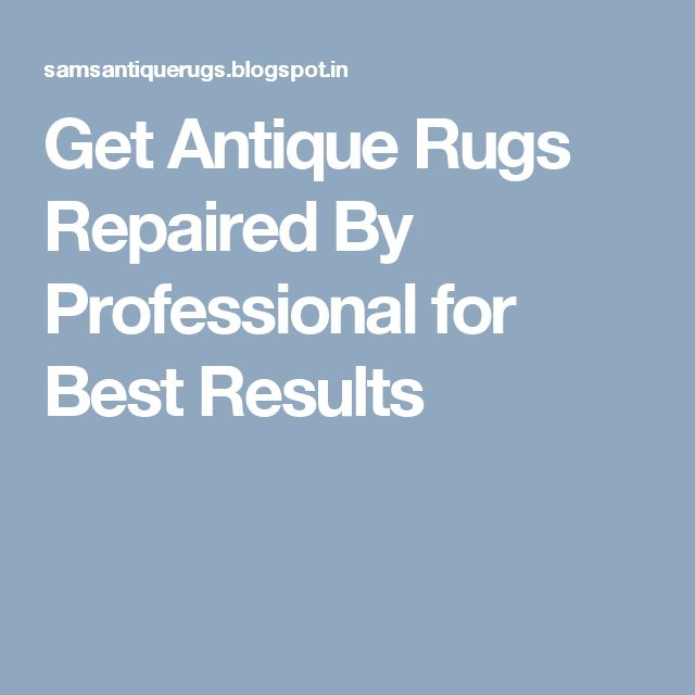 Get Antique Rugs Repaired By Professional for Best Results