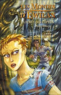 Les Mondes d'Ewilan - Tome 1 : La Forêt des Captifs par Pierre Bottero