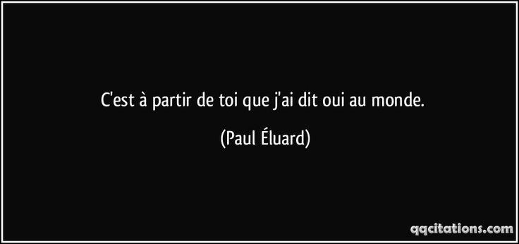 C'est à partir de toi que j'ai dit oui au monde. (Paul Éluard) #citations #PaulÉluard