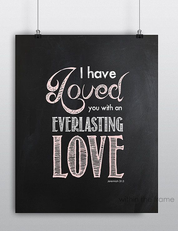 I have loved you with an everlasting love Jeremiah 31:3. Bible Verse Printable, Instant download, Valentines, Chalkboard, Pink and White on Etsy, $5.00