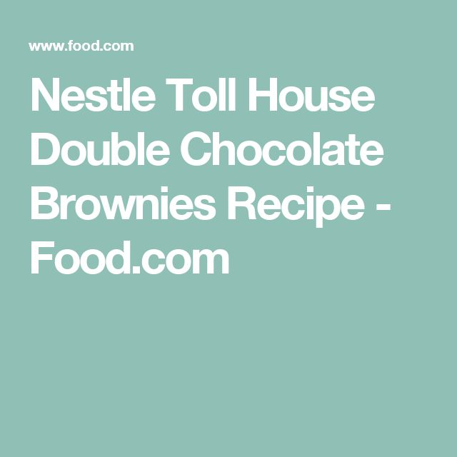 Nestle Toll House Double Chocolate Brownies Recipe - Food.com