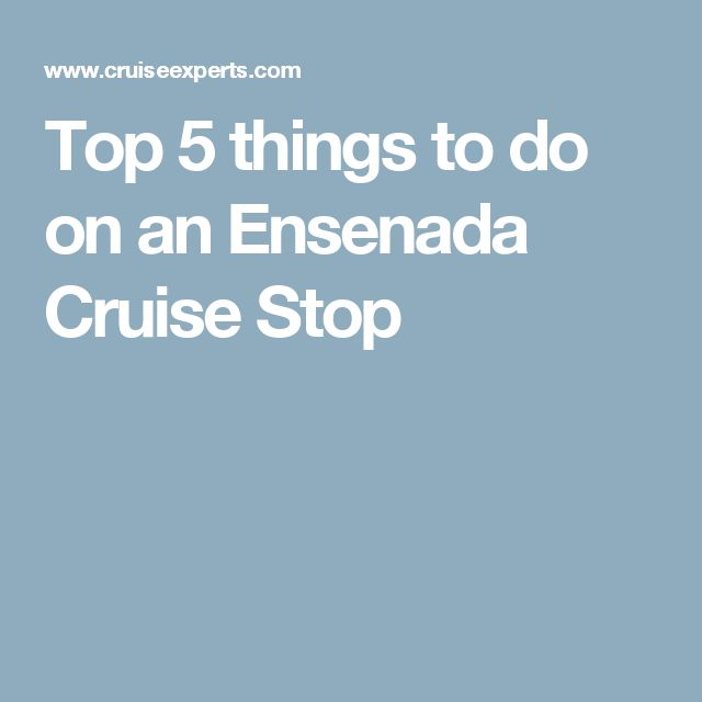Top 5 things to do on an Ensenada Cruise Stop