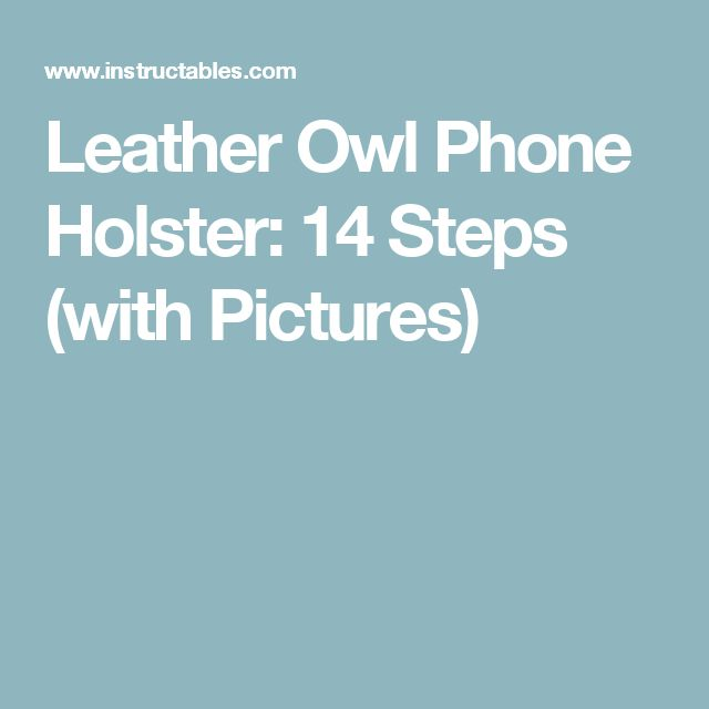 Leather Owl Phone Holster: 14 Steps (with Pictures)