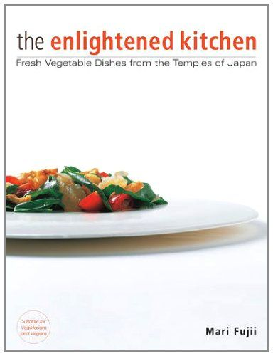 The Enlightened Kitchen: Fresh Vegetable Dishes from the Temples of Japan/Mari Fujii