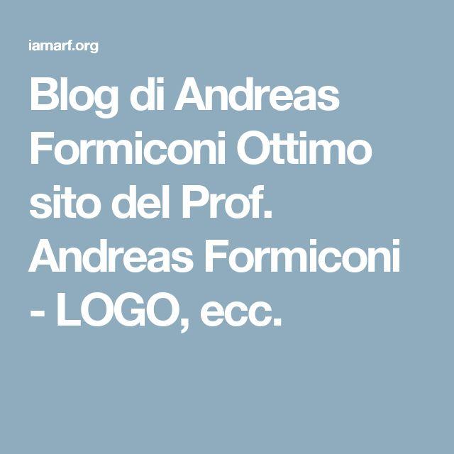 Blog di Andreas Formiconi  Ottimo sito del Prof. Andreas Formiconi - LOGO, ecc.