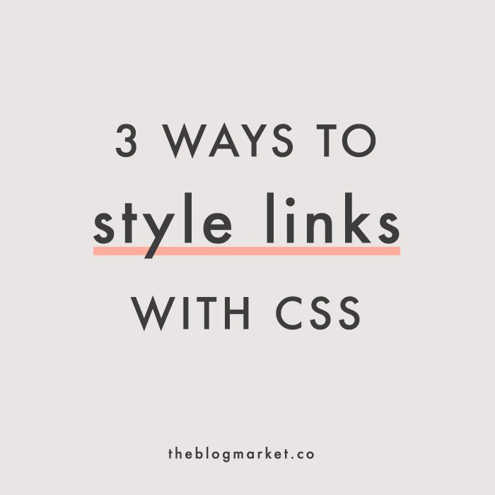 Three Ways to Style Links with CSS - The Blog Market