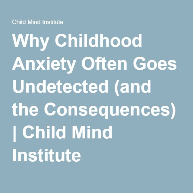 Why Childhood Anxiety Often Goes Undetected (and the Consequences) | Child Mind Institute