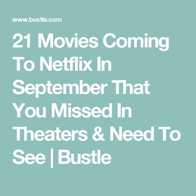 21 Movies Coming To Netflix In September That You Missed In Theaters & Need To See   Bustle