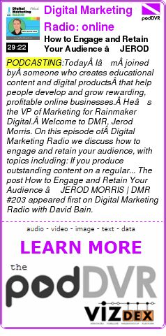 #PODCASTING #PODCAST  Digital Marketing Radio: online marketing interviews with internet business experts    How to Engage and Retain Your Audience – JEROD MORRIS | DMR #203    READ:  https://podDVR.COM/?c=4efa01a4-0c59-a807-5a9d-7cd0073ada69