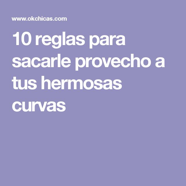10 reglas para sacarle provecho a tus hermosas curvas
