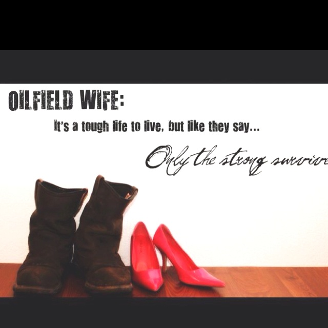 Oilfield Wife: Its a tough life to live, but like they say...Only The Strong Survive. (this is my life completely & i wouldnt have it any other way)