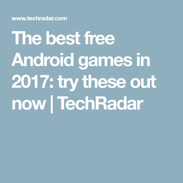 The best free Android games in 2017: try these out now | TechRadar