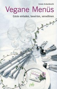 Vegane Menüs: Gäste einladen, bewirten, verwöhnen von Irmela Erckenbrecht, Pala Verlag 2013, ISBN-13: 978-3895663284