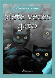 Siete veces gato, Domenica Luciani. Una novela dividida en 7 capítulos - uno por cada vida del gato protagonista de la historia. Es una novela que hace reír, angustia, emociona, absolutamente liviana; que hace ver de una forma simpática lo extraños que somos los humanos: desde la perspectiva de un gato doméstico.