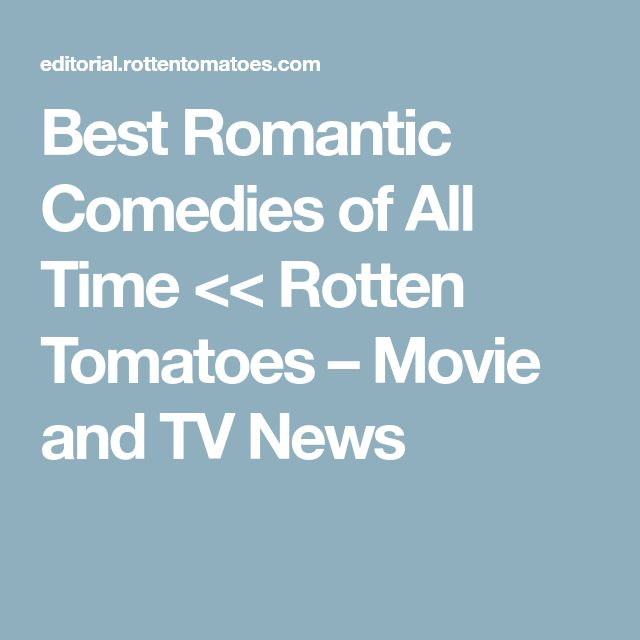 Best Romantic Comedies of All Time << Rotten Tomatoes – Movie and TV News