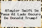 http://tecnoautos.com/wp-content/uploads/imagenes/tendencias/thumbs/taylor-swift-se-pasa-al-lado-oscuro-de-donald-trump.jpg Donald Trump. ¡Taylor Swift se pasa al lado oscuro de Donald Trump!, Enlaces, Imágenes, Videos y Tweets - http://tecnoautos.com/actualidad/donald-trump-taylor-swift-se-pasa-al-lado-oscuro-de-donald-trump/